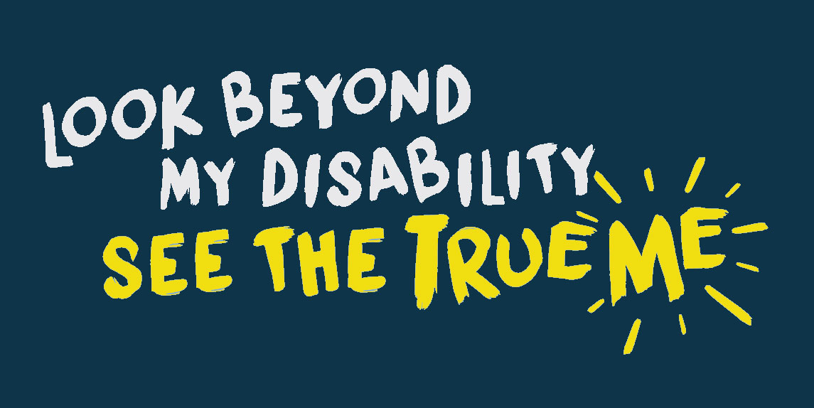 """NCSS' campaign headline in logo form reads """"Look Beyond My Disability, See the True Me"""""""
